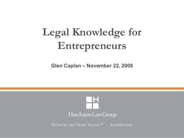 Legal Knowledge for Entrepreneurs Glen Caplan – November 22, 2008