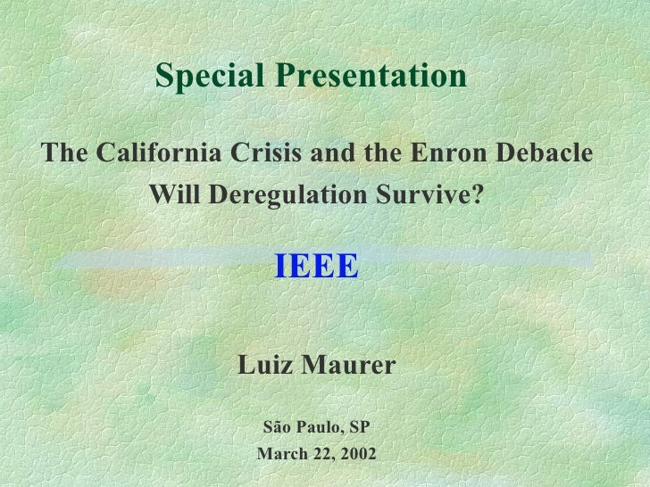 Special Presentation The California Crisis and the Enron Debacle Will Deregulation Survive ? IEEE Luiz Maurer São Paulo, S...