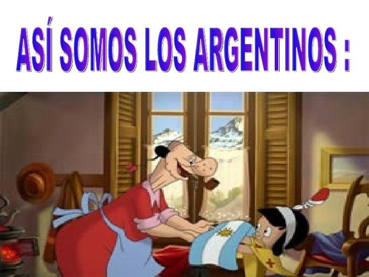 ASÍ SOMOS LOS ARGENTINOS :