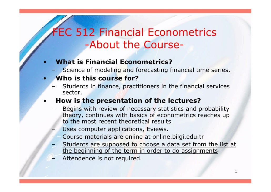 FEC 512 Financial Econometrics          -About the Course- •       What is Financial Econometrics?     –    Science of mod...