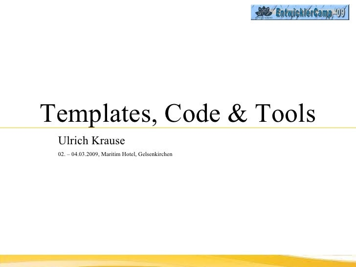 Templates, Code & Tools Ulrich Krause   02. – 04.03.2009, Maritim Hotel, Gelsenkirchen