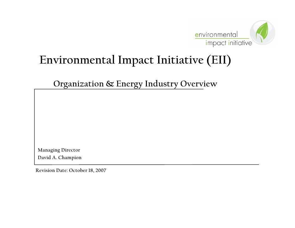 Environmental Impact Initiative (EII)        Organization & Energy Industry Overview     Managing Director David A. Champi...