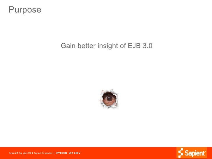 Purpose              Gain better insight of EJB 3.0