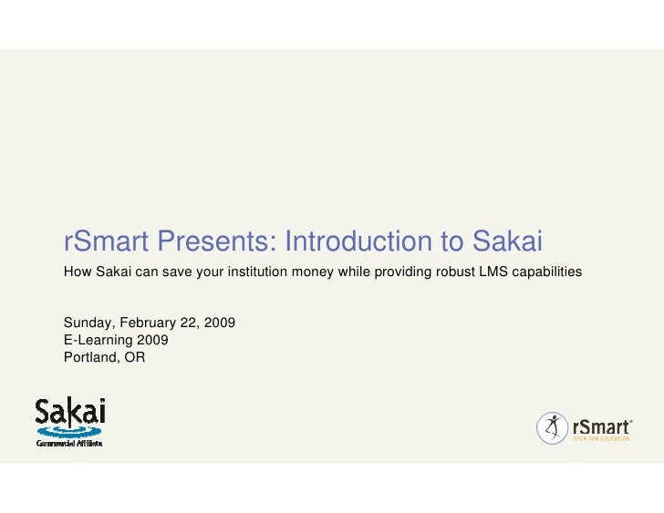 rSmart Presents: Introduction to Sakai How Sakai can save your institution money while providing robust LMS capabilities  ...