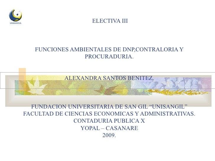 ELECTIVA III FUNCIONES AMBIENTALES DE DNP,CONTRALORIA Y PROCURADURIA. ALEXANDRA SANTOS BENITEZ. FUNDACION UNIVERSITARIA DE...