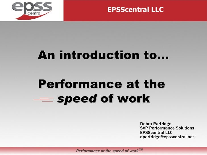 Debra Partridge SVP Performance Solutions EPSScentral LLC [email_address] EPSScentral LLC An introduction to… Performance ...
