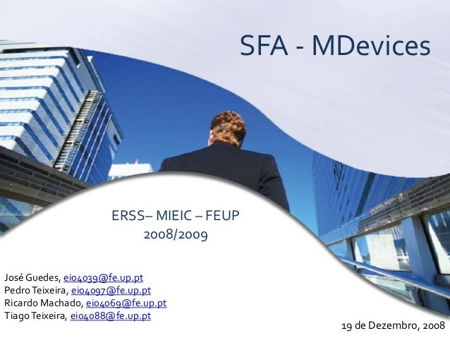 SFA - MDevices ERSS– MIEIC – FEUP 2008/2009 José Guedes, ei04039@fe.up.pt PedroTeixeira, ei04097@fe.up.pt Ricardo Machado,...