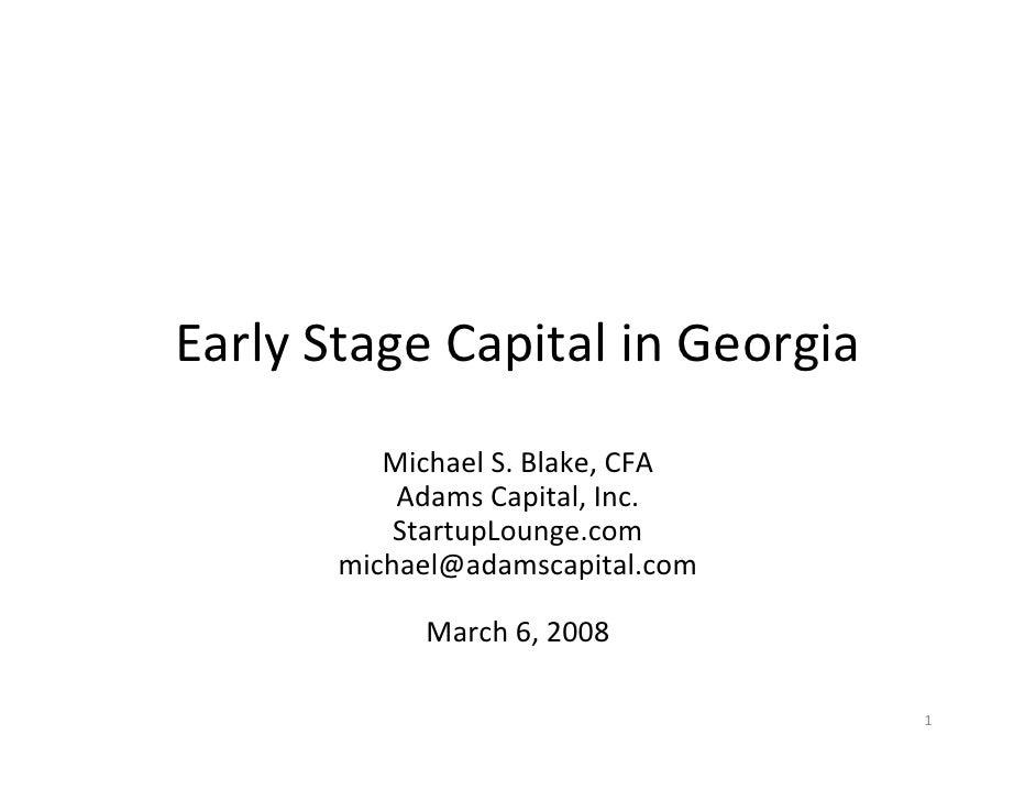 EarlyStageCapitalinGeorgia           MichaelS.Blake,CFA            AdamsCapital,Inc.            StartupLounge.com...