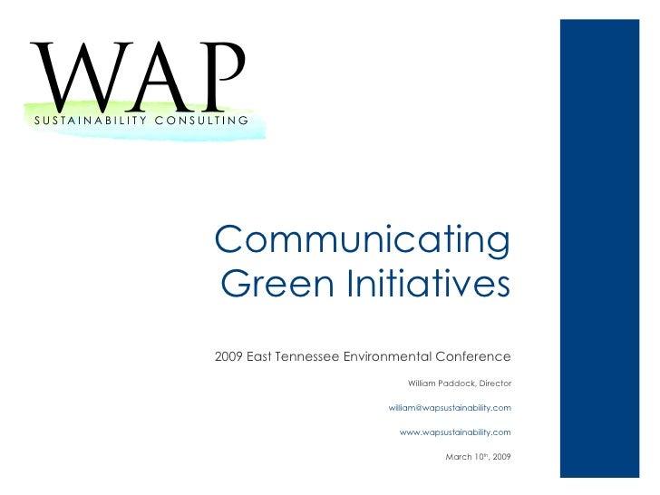 Communicating Green Initiatives <ul><li>2009 East Tennessee Environmental Conference </li></ul><ul><li>William Paddock, Di...