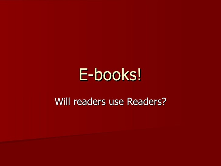 E-books! Will readers use Readers?