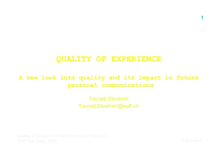 1                    QUALITY OF EXPERIENCEA new look into quality and its impact in future             personal communicat...
