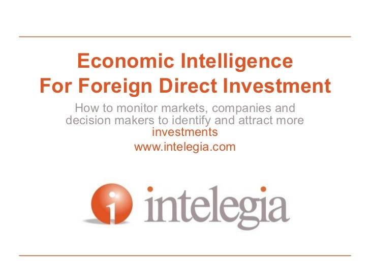 Economic Intelligence For Foreign Direct Investment How to monitor markets, companies and decision makers to identify and ...