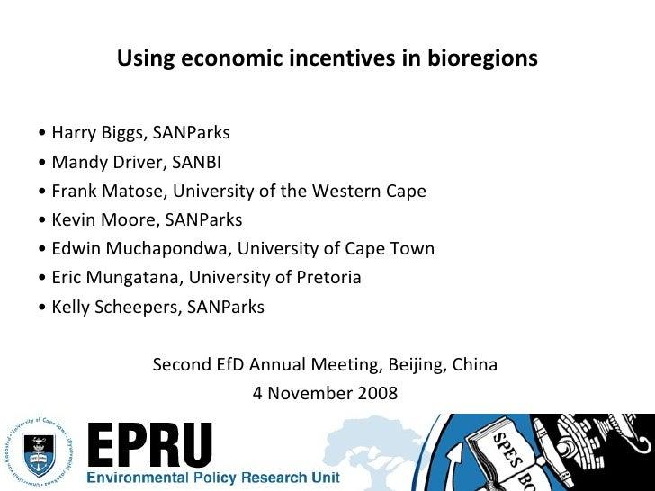Using economic incentives in bioregions <ul><li>•  Harry Biggs, SANParks </li></ul><ul><li>•  Mandy Driver, SANBI </li></u...