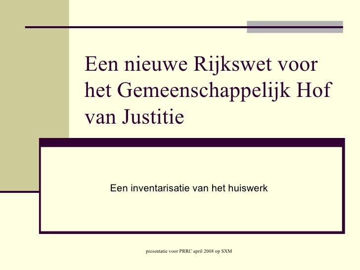 Een nieuwe Rijkswet voor het Gemeenschappelijk Hof van Justitie Een inventarisatie van het huiswerk