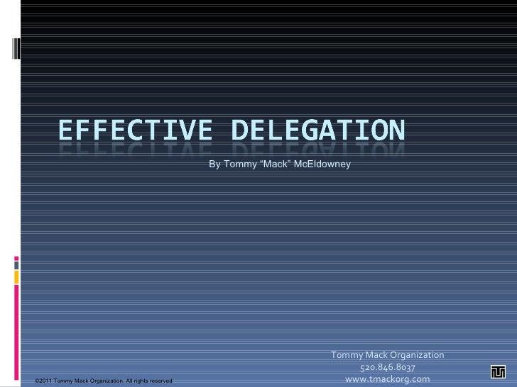 "Effective Delegation Tommy Mack Organization  www.tommymack.org Tommy ""Mack"" McEldowney ©2009  Tommy Mack Organization. Al..."