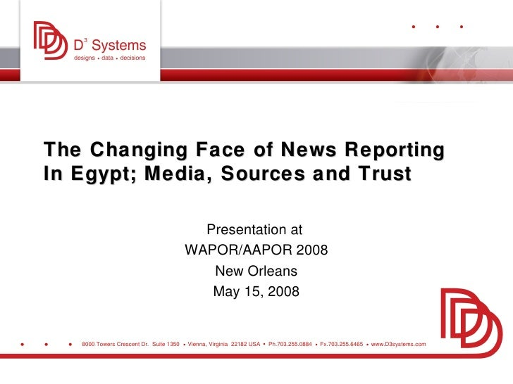 The Changing Face of News Reporting In Egypt; Media, Sources and Trust Presentation at  WAPOR/AAPOR 2008 New Orleans May 1...