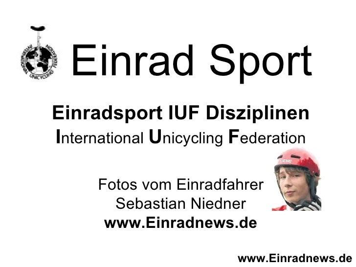 Einrad Sport Einradsport IUF Disziplinen I nternational  U nicycling  F ederation Fotos vom Einradfahrer Sebastian Niedner...