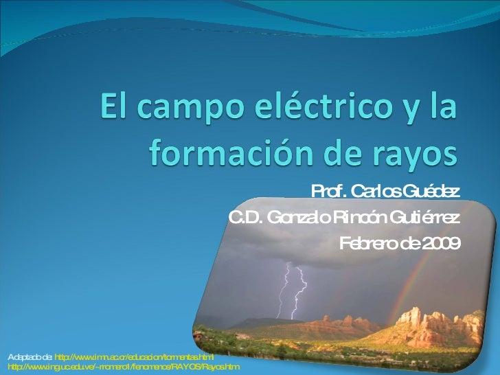 Prof. Carlos Guédez C.D. Gonzalo Rincón Gutiérrez Febrero de 2009 Adaptado de:  http://www.imn.ac.cr/educacion/tormentas.h...