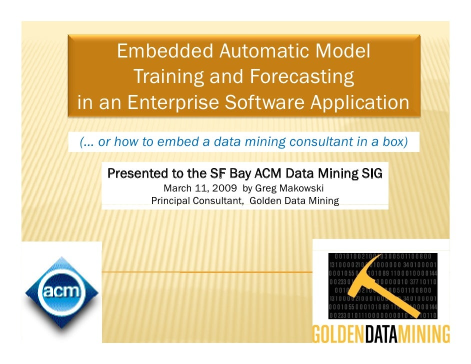 Embedded Automatic Model        Training and Forecasting in an Enterprise Software Application (… or how to embed a data m...