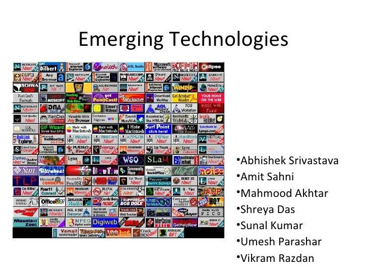 Emerging Technologies <ul><li>Abhishek Srivastava </li></ul><ul><li>Amit Sahni </li></ul><ul><li>Mahmood Akhtar </li></ul>...