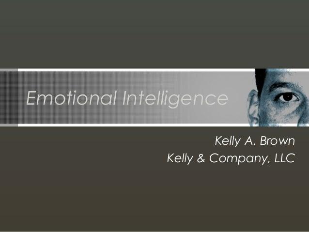 Emotional Intelligence Kelly A. Brown Kelly & Company, LLC