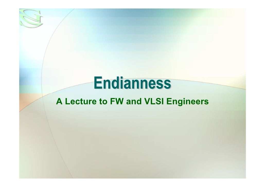 Endianness A Lecture to FW and VLSI Engineers