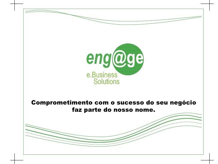 Comprometimento com o sucesso do seu negócio faz parte do nosso nome.