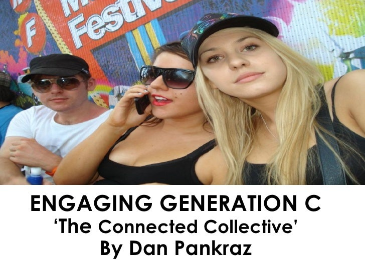 ENGAGING GENERATION C 'The  Connected Collective' By Dan Pankraz