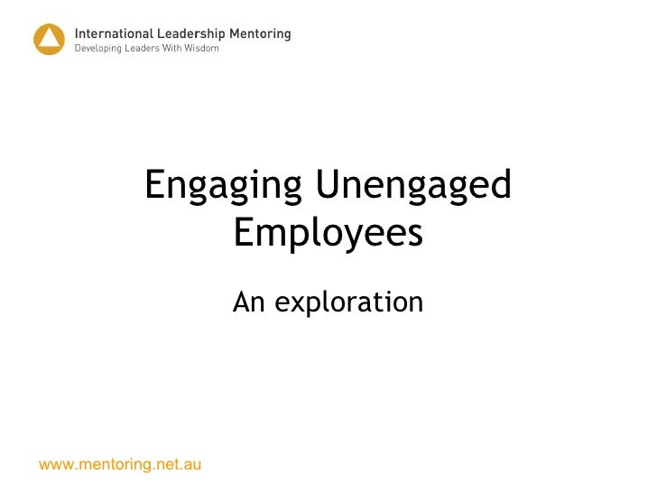 Engaging Unengaged Employees An exploration
