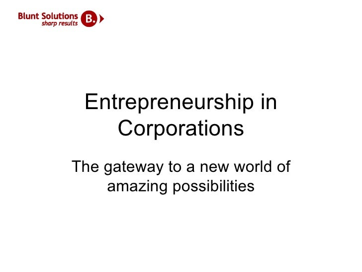 Entrepreneurship in Corporations The gateway to a new world of amazing possibilities