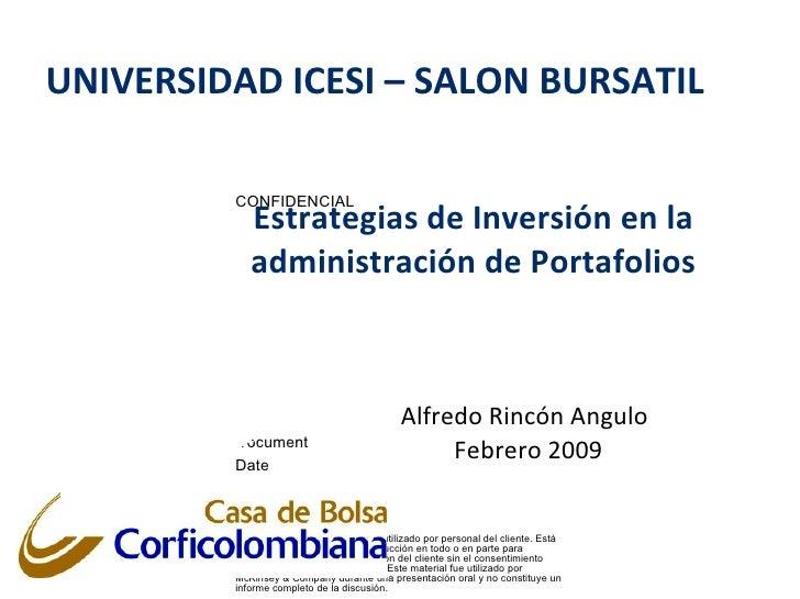Estrategias de Inversión en la administración de Portafolios Alfredo Rincón Angulo   Febrero 2009 UNIVERSIDAD ICESI – SALO...