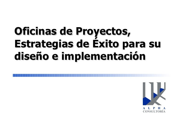 Oficinas de Proyectos, Estrategias de Éxito para su diseño e implementación
