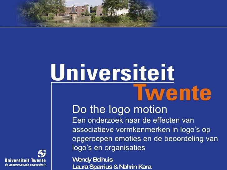 naam Do the logo motion Een onderzoek naar de effecten van associatieve vormkenmerken in logo's op opgeroepen emoties en d...