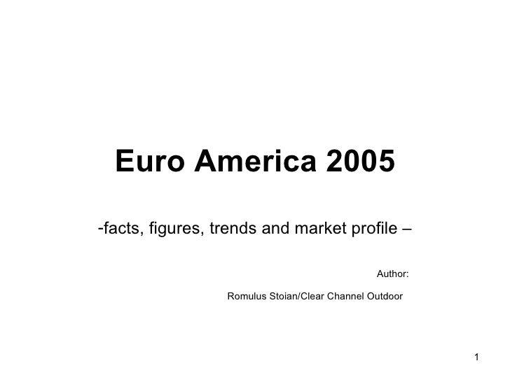 Euro America 2005 <ul><li>facts, figures, trends and market profile – </li></ul><ul><li>Author: </li></ul><ul><li>Romulus ...