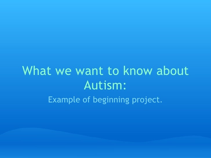 What we want to know about Autism: Example of beginning project.