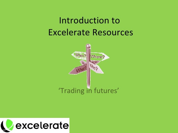 Introduction to  Excelerate Resources ' Trading in futures'