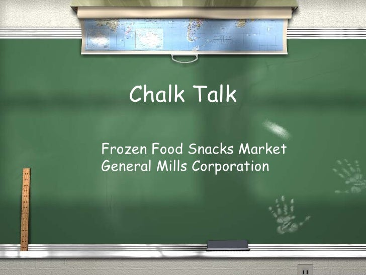 Chalk Talk Frozen Food Snacks Market General Mills Corporation