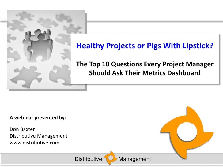 Healthy Projects or Pigs With Lipstick?                            The Top 10 Questions Every Project Manager             ...