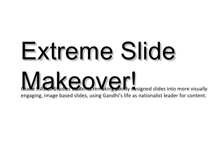 Extreme Slide Makeover! Grade 9 Asian Studies students remaking poorly designed slides into more visually engaging, image ...