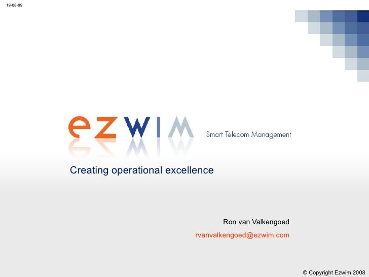 Ron van Valkengoed rvanvalkengoed@ ezwim.com Creating operational excellence