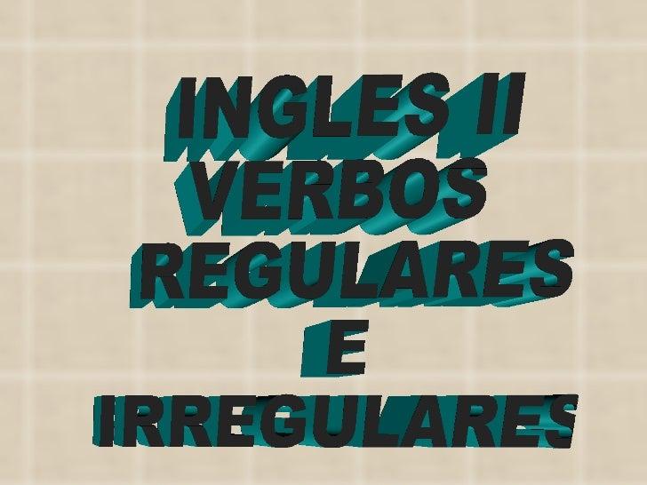 INGLES II  VERBOS REGULARES E IRREGULARES