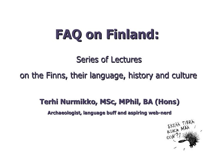 FAQ on Finland:   Series of Lectures  on the Finns, their language, history and culture Terhi Nurmikko, MSc, MPhil, BA (Ho...