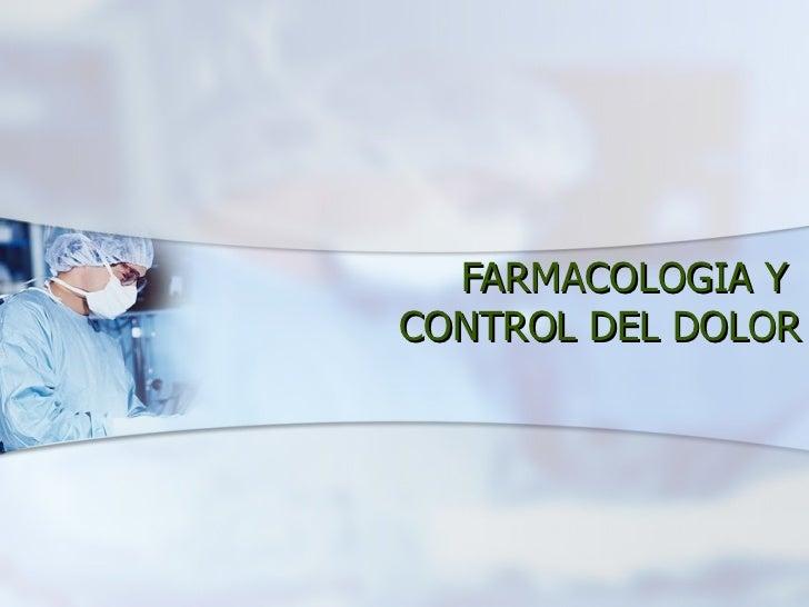 FARMACOLOGIA Y  CONTROL DEL DOLOR