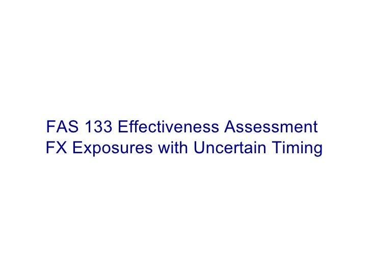 FAS 133 Effectiveness Assessment  FX Exposures with Uncertain Timing