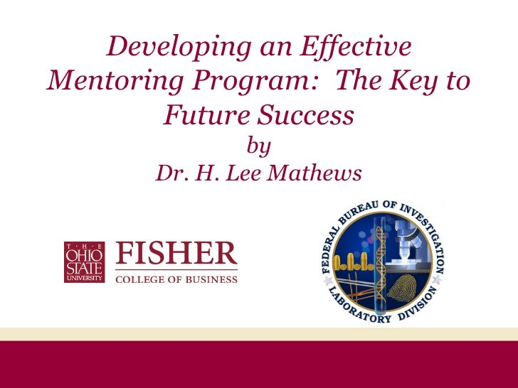 Developing an Effective Mentoring Program:  The Key to Future Success by Dr. H. Lee Mathews