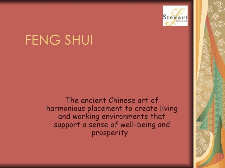 FENG SHUI The ancient Chinese art of harmonious placement to create living and working environments that support a sense o...