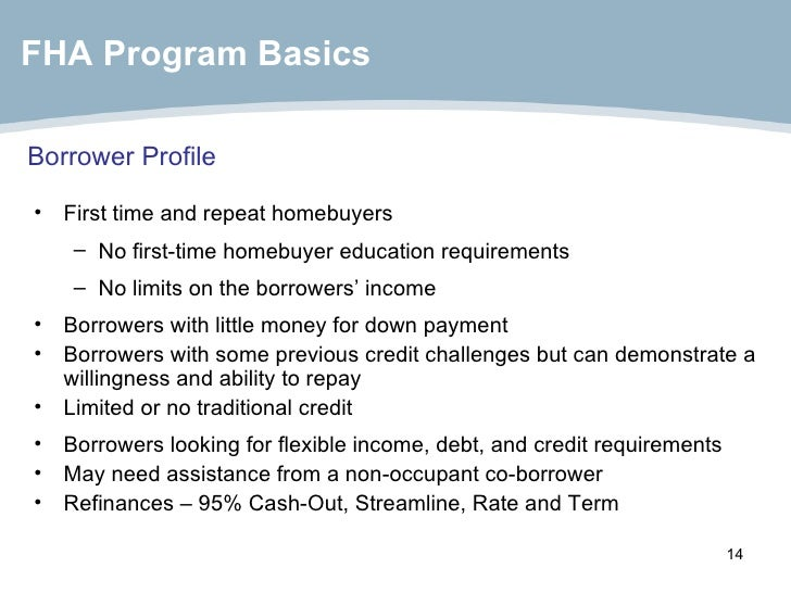 Borrower Profile <ul><li>First time and repeat homebuyers </li></ul><ul><ul><li>No first-time homebuyer education requirem...