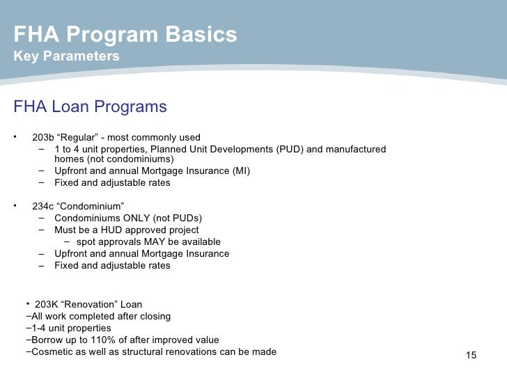 "FHA Loan Programs <ul><li>203b ""Regular"" - most commonly used </li></ul><ul><ul><li>1 to 4 unit properties, Planned Unit D..."