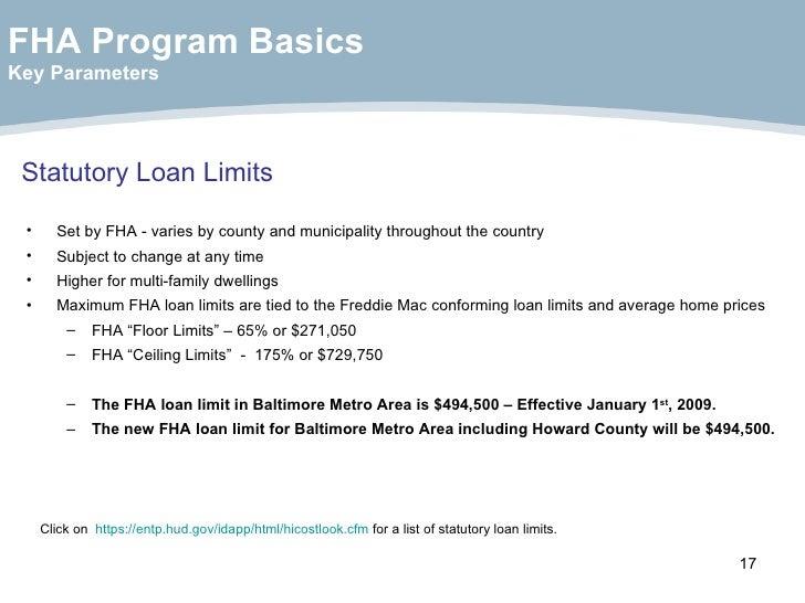 Statutory Loan Limits <ul><li>Set by FHA - varies by county and municipality throughout the country </li></ul><ul><li>Subj...