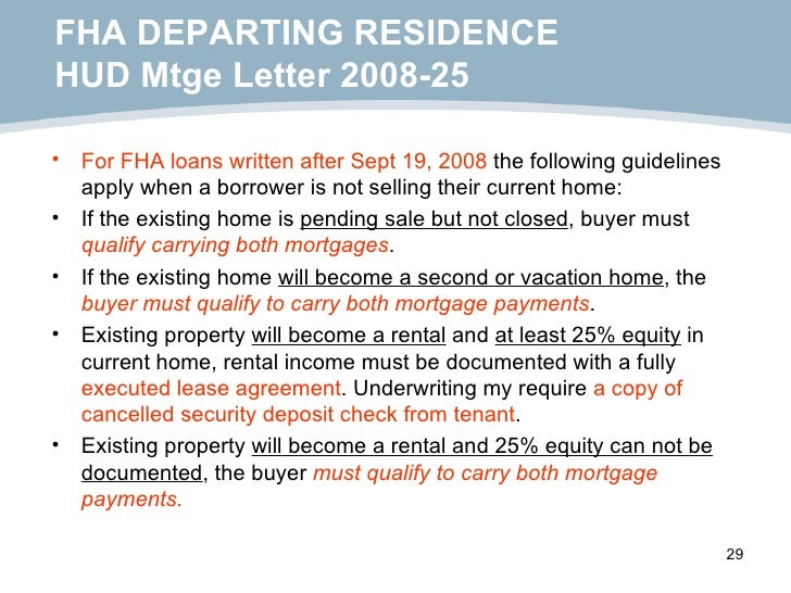 FHA DEPARTING RESIDENCE HUD Mtge Letter 2008-25 <ul><li>For FHA loans written after Sept 19, 2008  the following guideline...